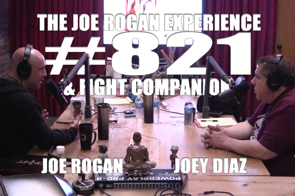 The Joe Rogan Experience #821 & Fight Companion - Joey Diaz