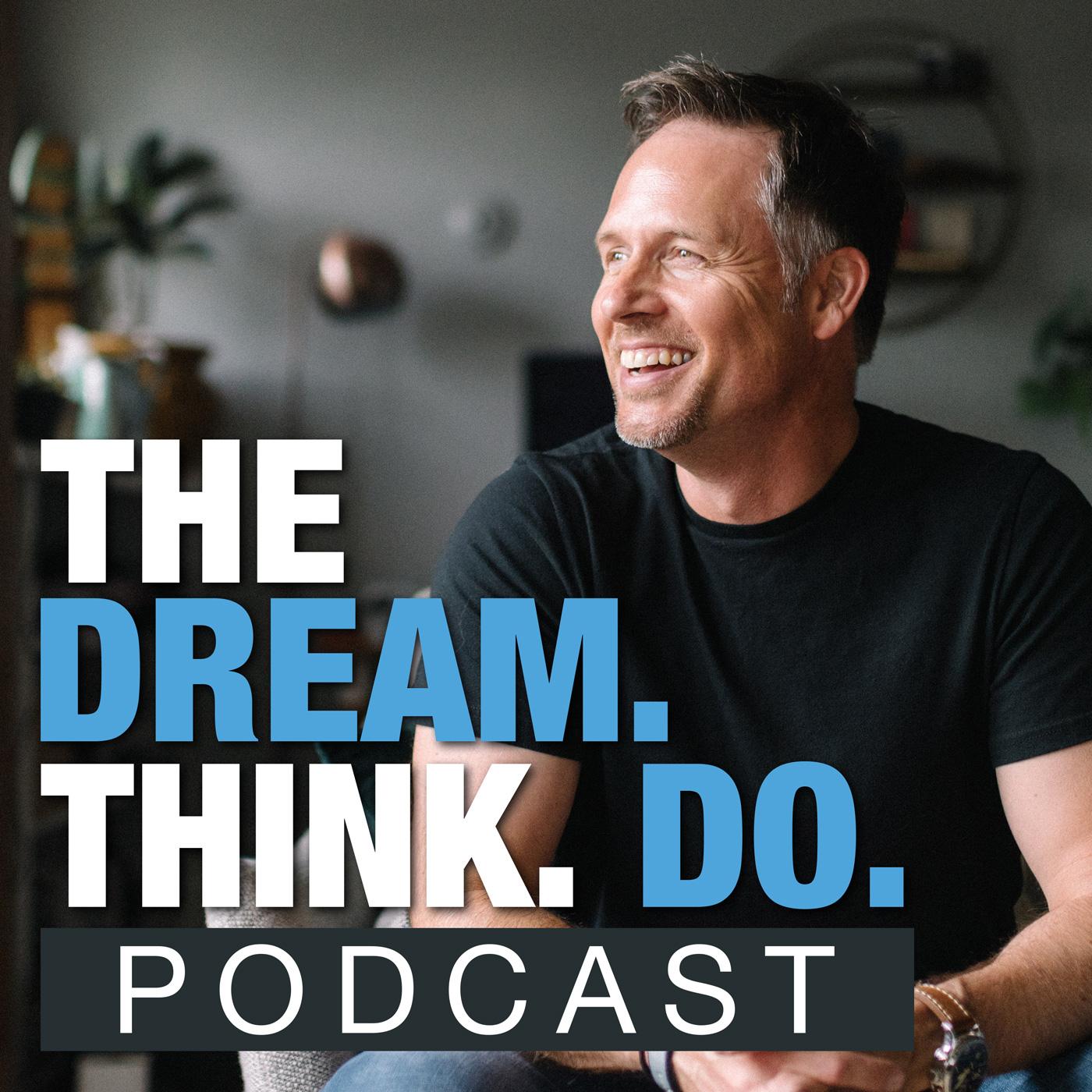 The DREAM THINK DO Podcast:contactus@mitchmatthews.com (contactus@mitchmatthews.com)
