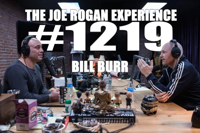 The Joe Rogan Experience #1219 - Bill Burr