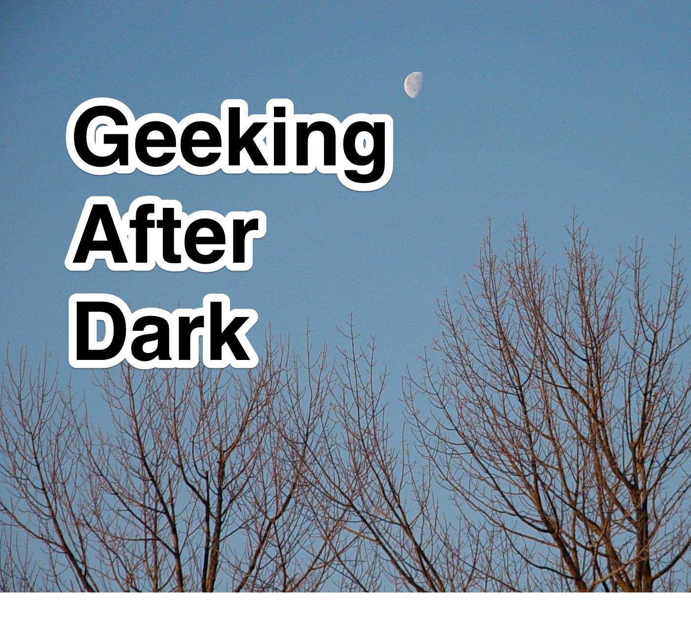 Geeking After Dark