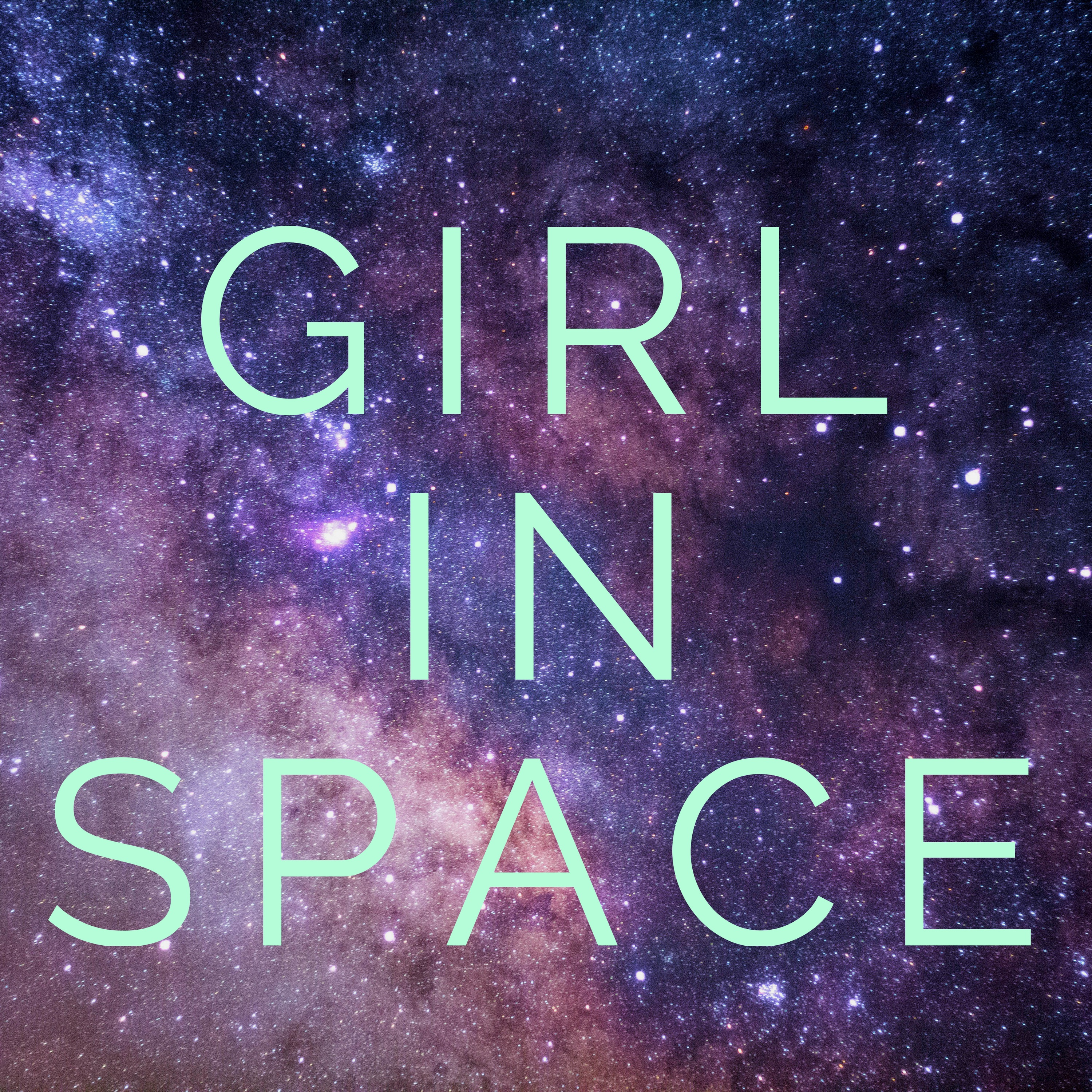 Girl In Space Listen Via Stitcher For Podcasts