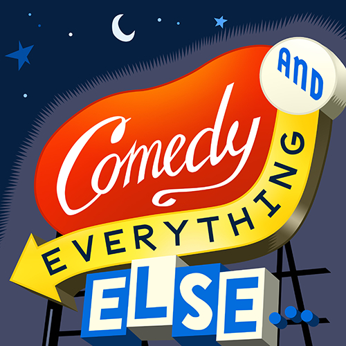 Comedy and everything else