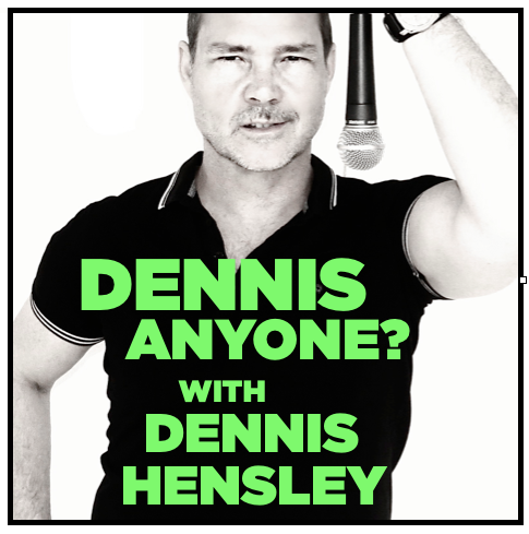 DENNIS ANYONE? with Dennis Hensley