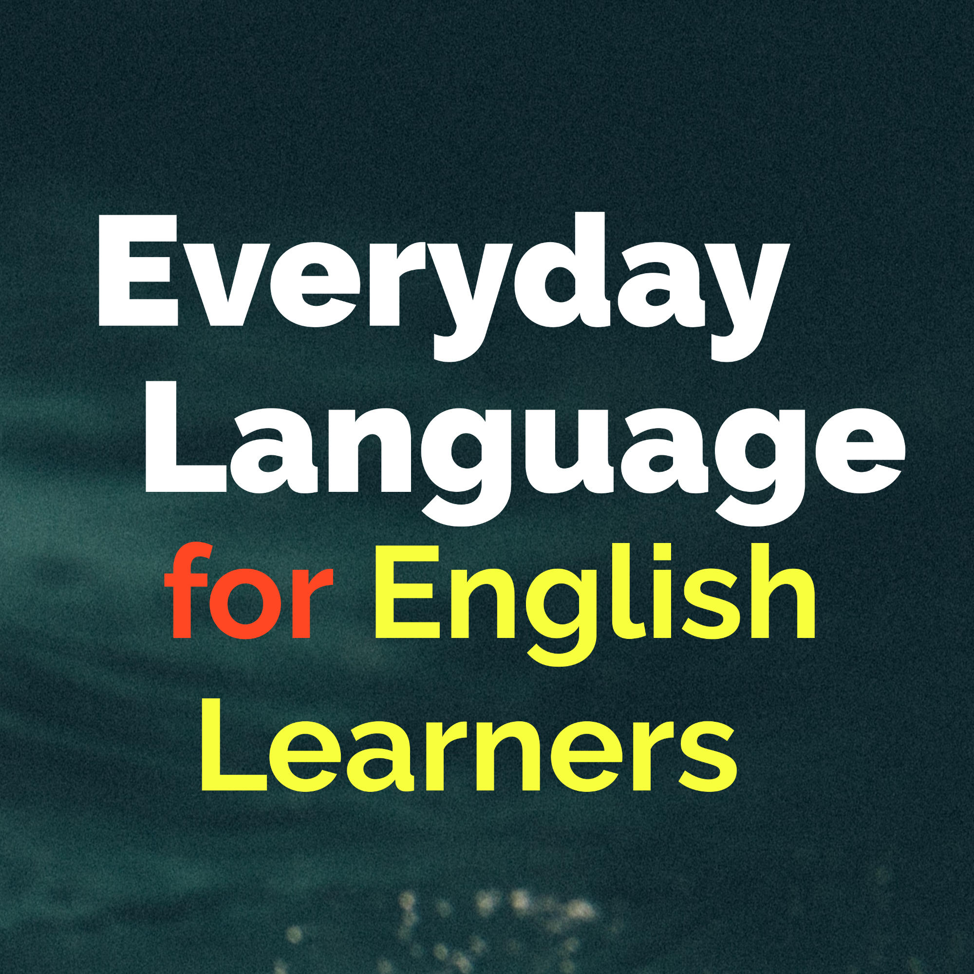 Everyday Language: A Podcast for English Learners
