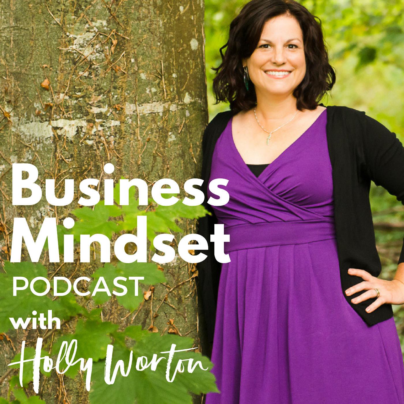Business Mindset Podcast with Holly Worton| Business Mindset for Women Entrepreneurs