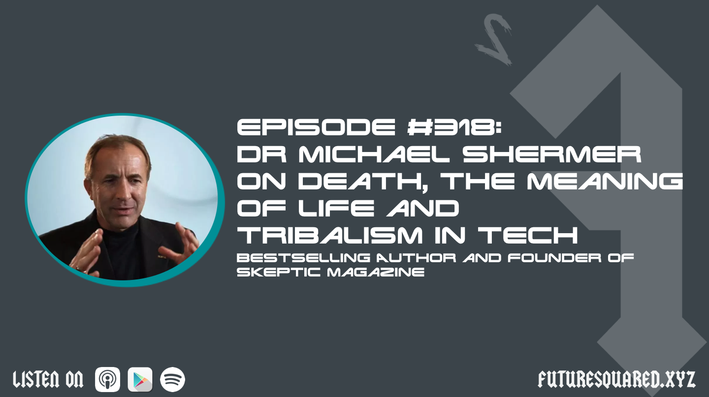 Episode #318: Dr Michael Shermer on Death, the Meaning of Life and