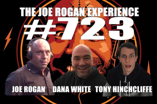 The Joe Rogan Experience #723 - Dana White & Tony Hinchcliffe