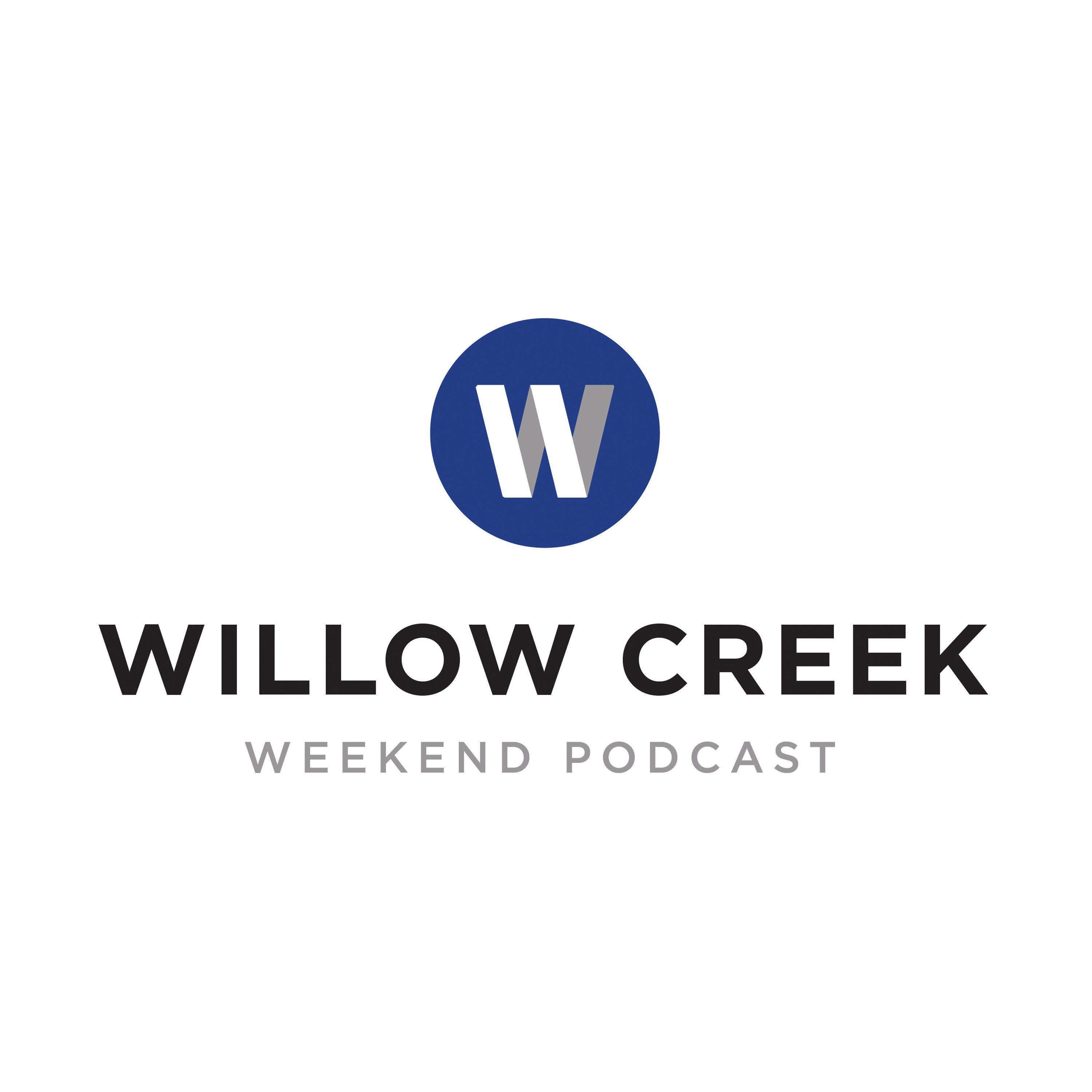 Willow Creek Community Church Weekend Podcast by Willow Creek Community  Church on Apple Podcasts
