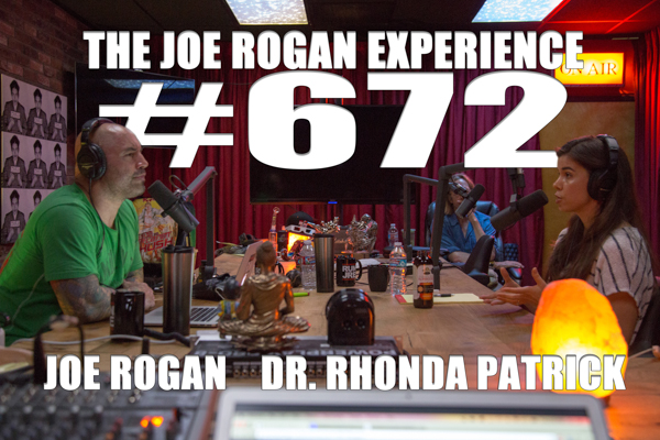 The Joe Rogan Experience #672 - Dr. Rhonda Patrick