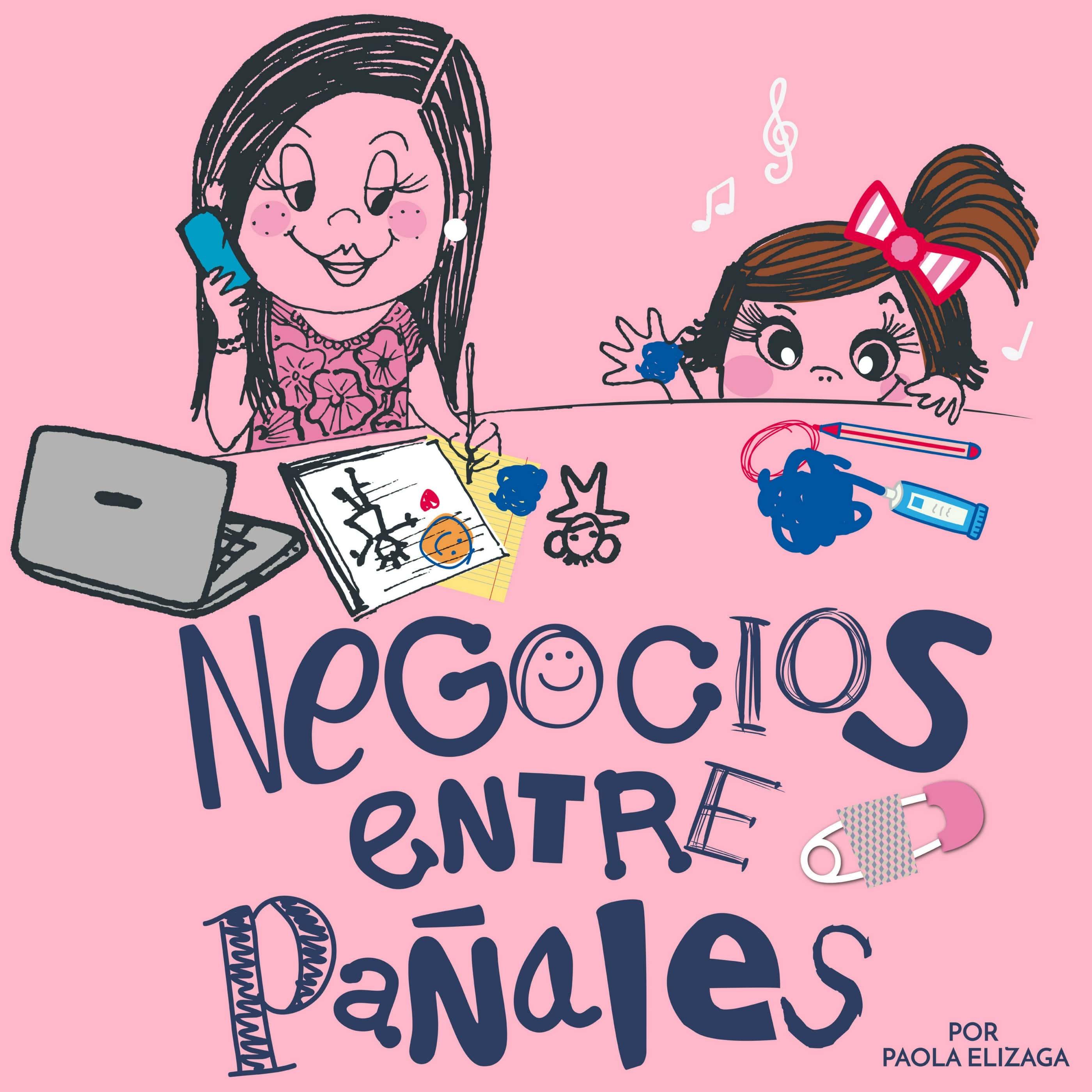 Negocios Entre Pañales con Paola Elízaga by Paola Elízaga on Apple Podcasts f133ca6aa75d