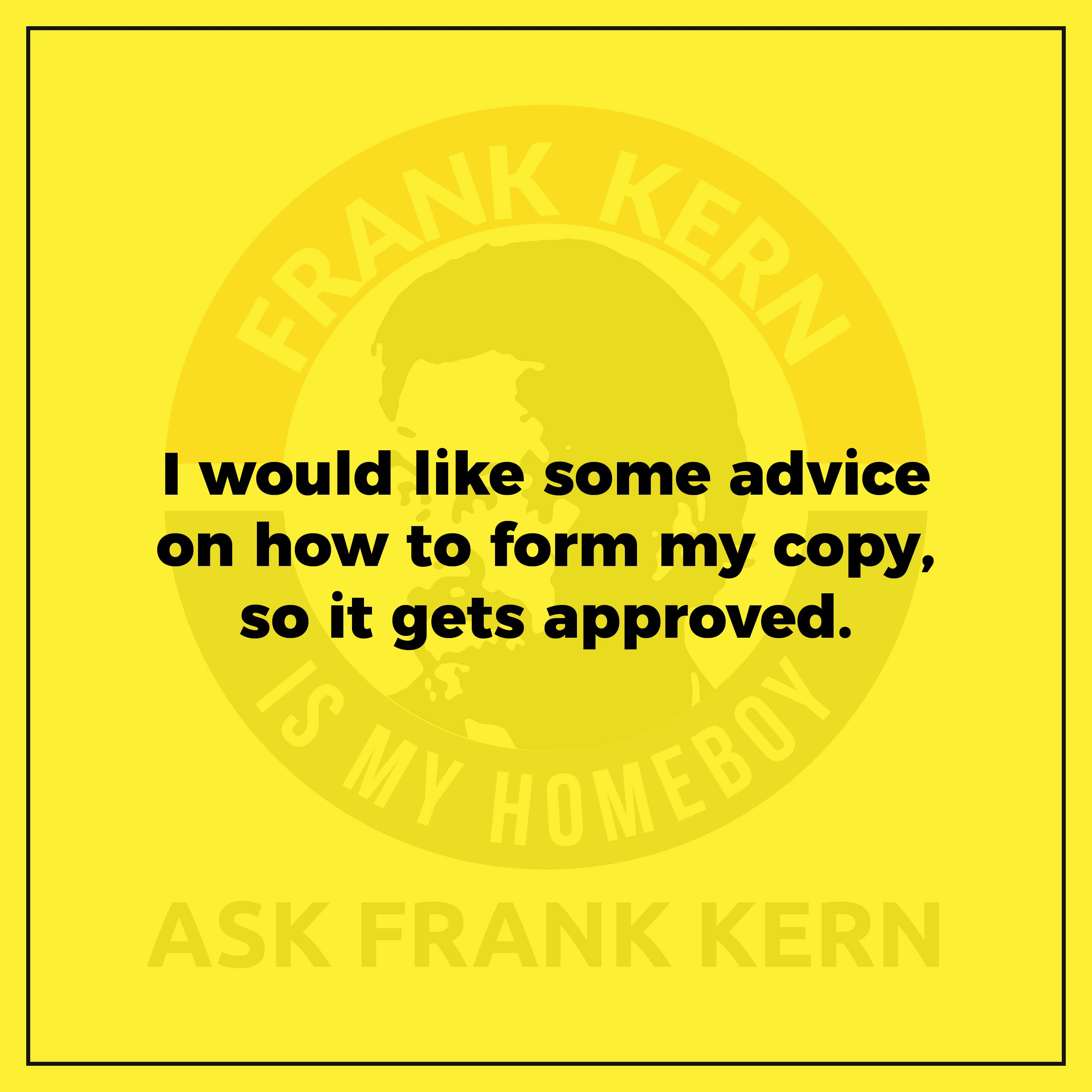 I would like some advice on how to form my copy, so it gets approved.