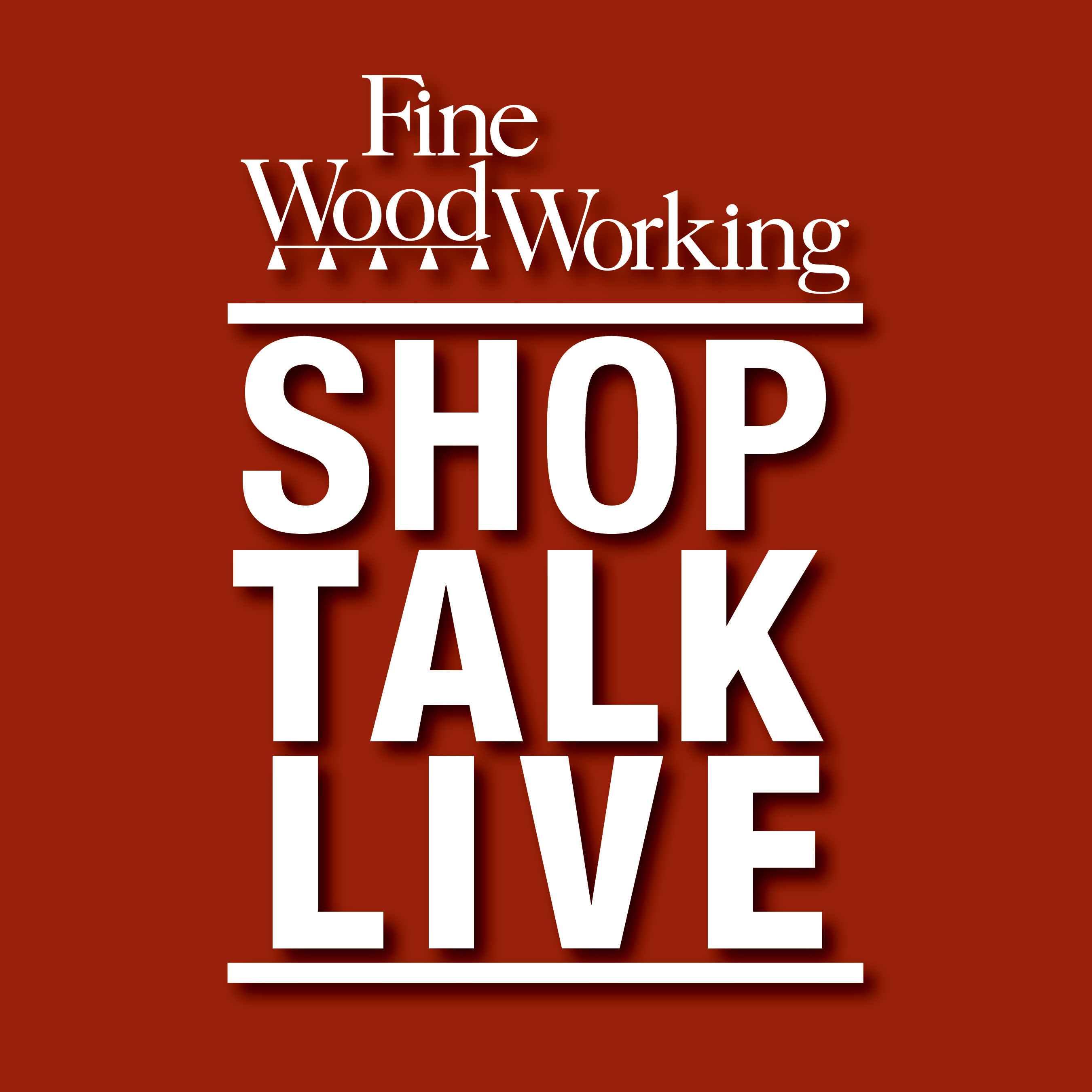 Shop Talk Live Fine Woodworking On Apple Podcasts