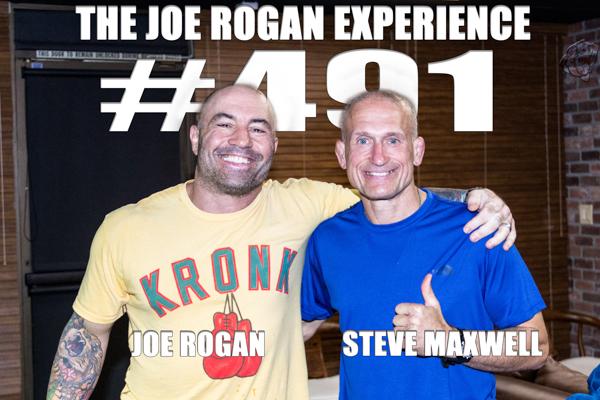 The Joe Rogan Experience #491 - Steve Maxwell