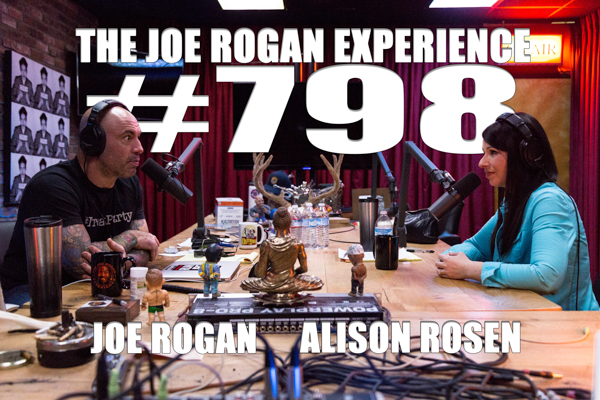 The Joe Rogan Experience #798 - Alison Rosen