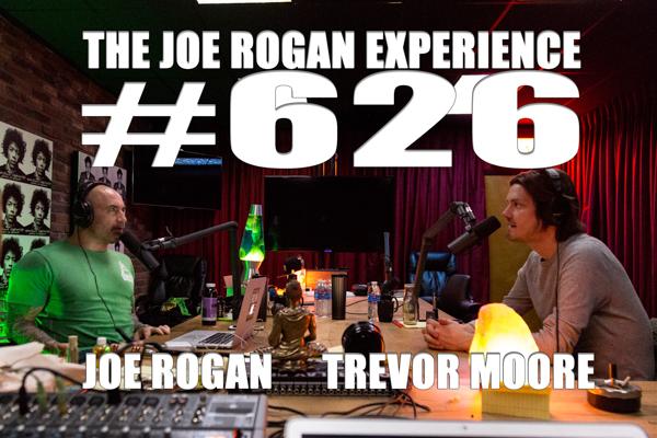 The Joe Rogan Experience #626 - Trevor Moore