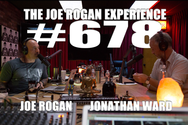 The Joe Rogan Experience #678 - Jonathan Ward