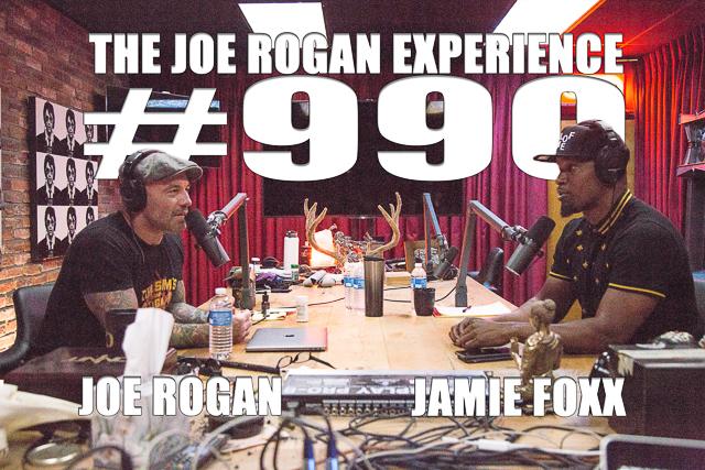 The Joe Rogan Experience #990 - Jamie Foxx