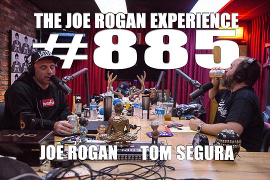 The Joe Rogan Experience #885 - Tom Segura