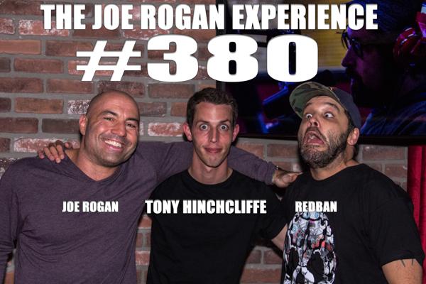 The Joe Rogan Experience #380 - Tony Hinchcliffe