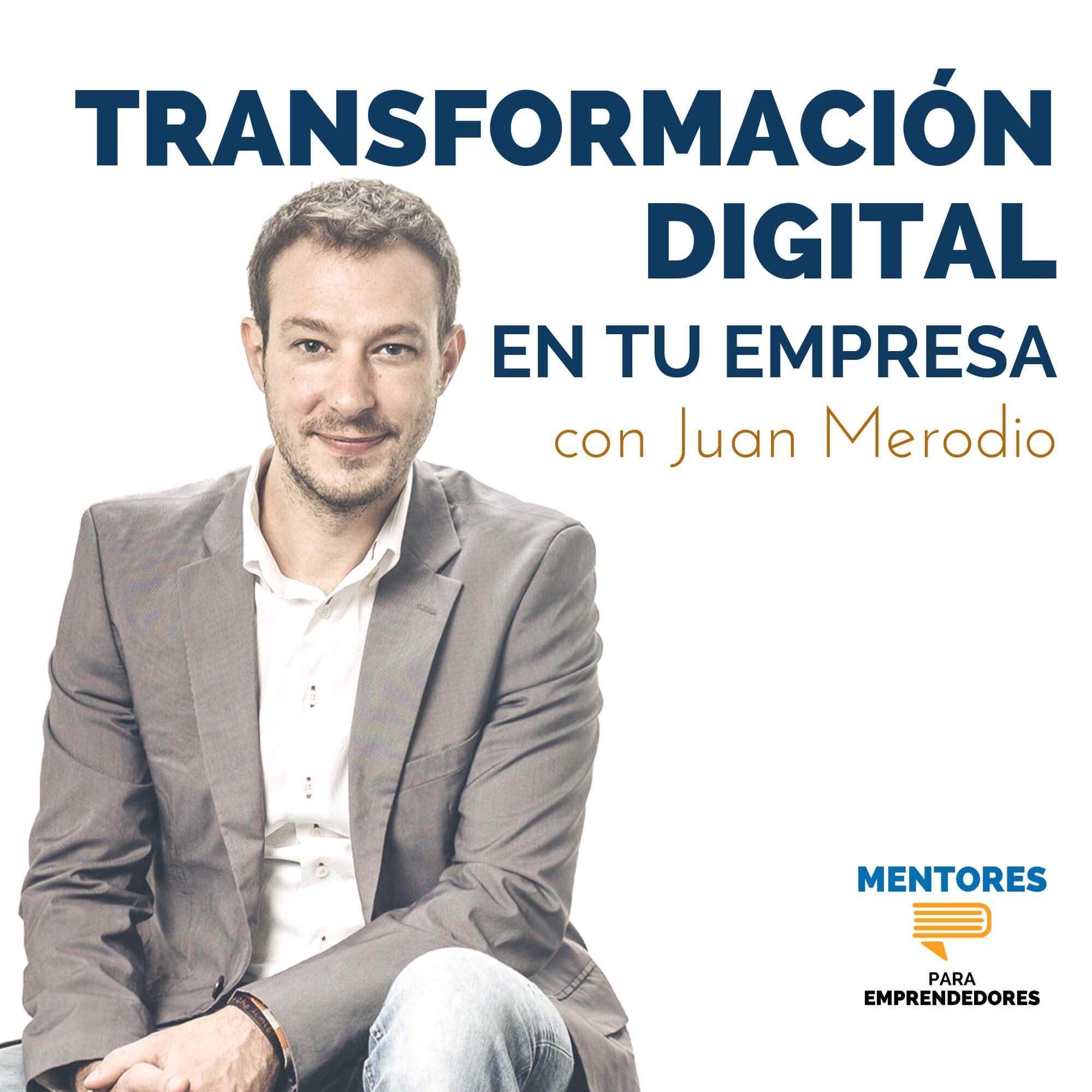 Transformación Digital en tu Empresa, con Juan Merodio - Mentores para Emprendedores