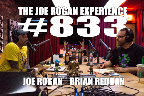 The Joe Rogan Experience #833 - Brian Redban