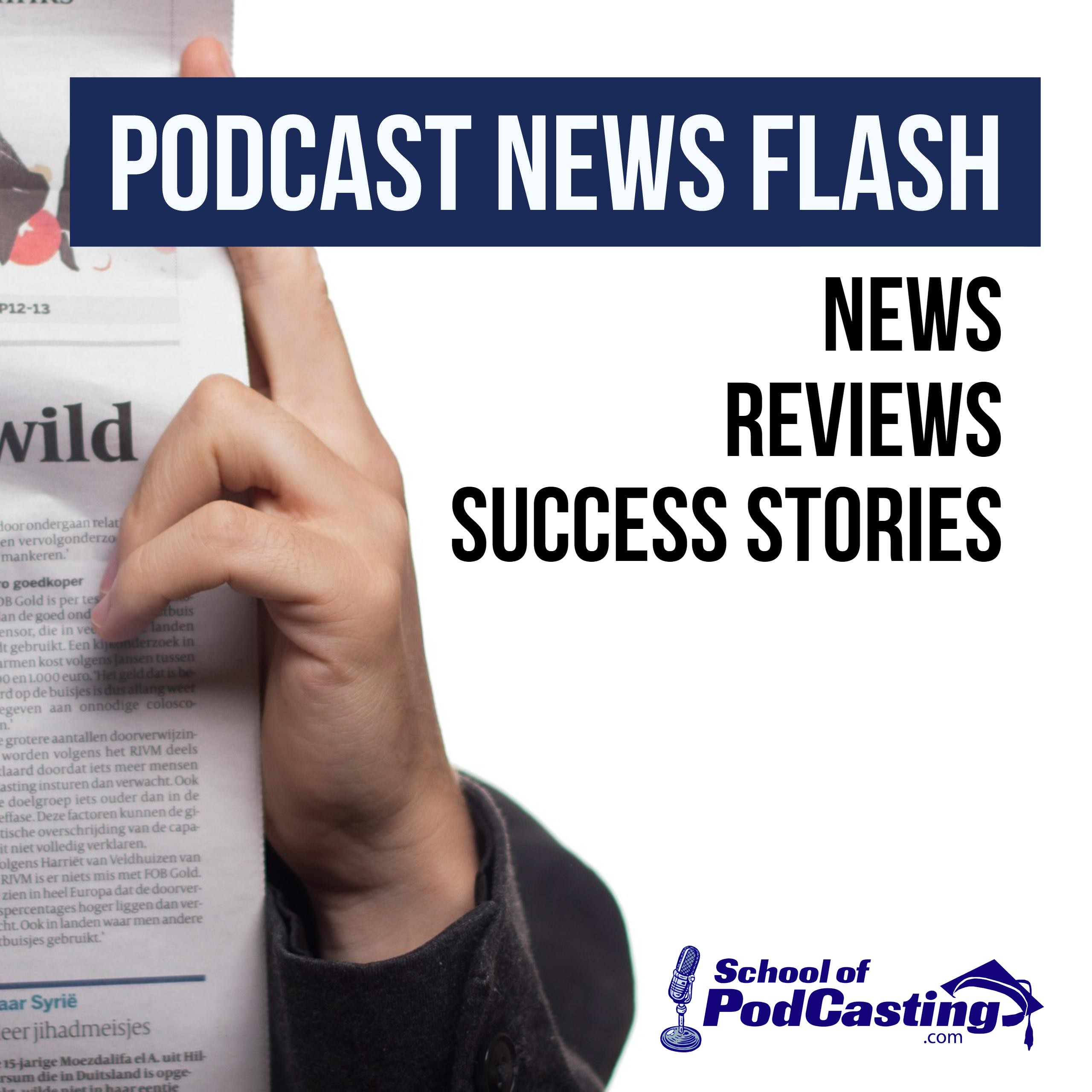 Podcast News Flash | Podcasting News, Reviews, and Success