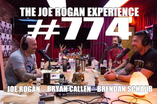 The Joe Rogan Experience #774 - Brendan Schaub & Bryan Callen