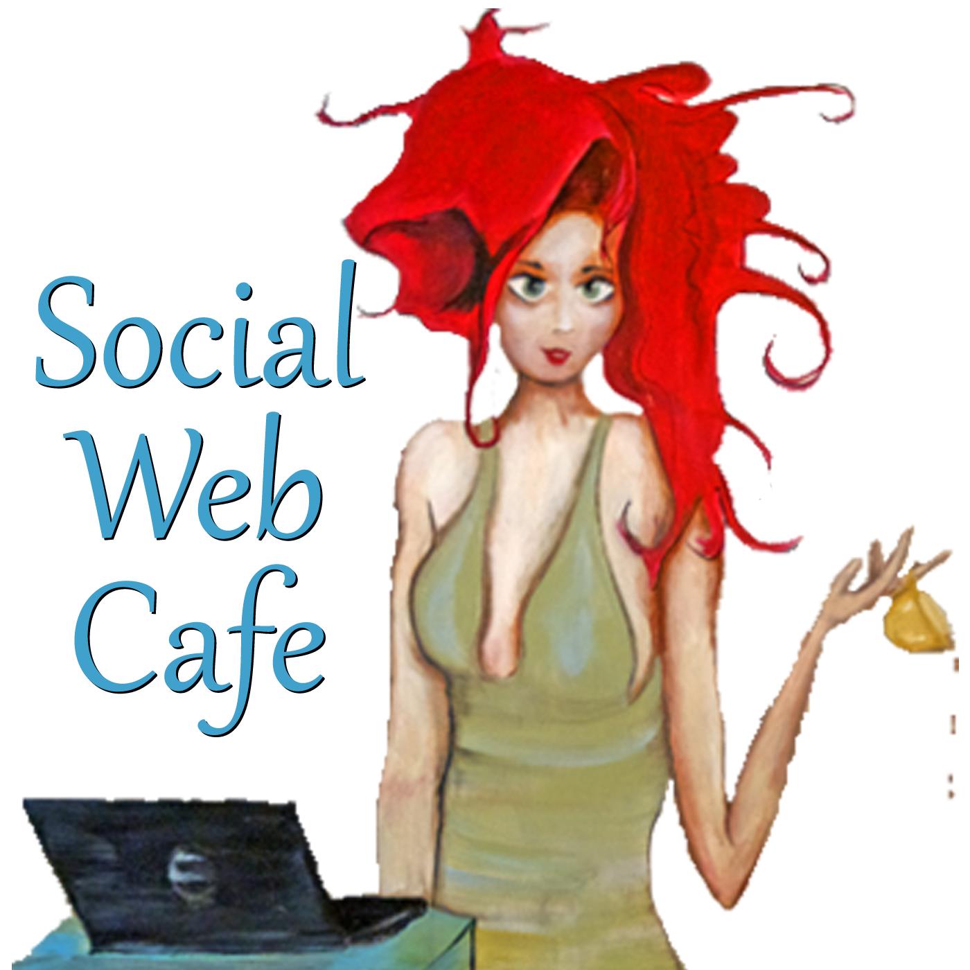 Social Web Cafe Podcast:  Social | Media | Community