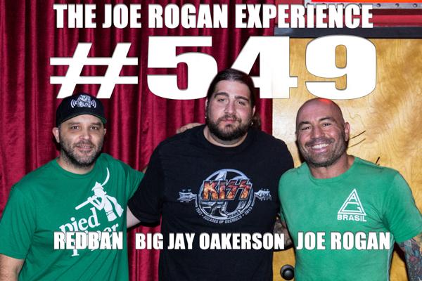The Joe Rogan Experience #549 - Big Jay Oakerson
