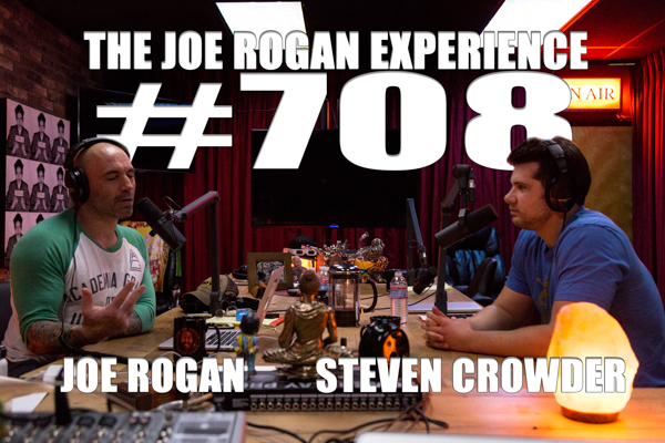 The Joe Rogan Experience #708 - Steven Crowder