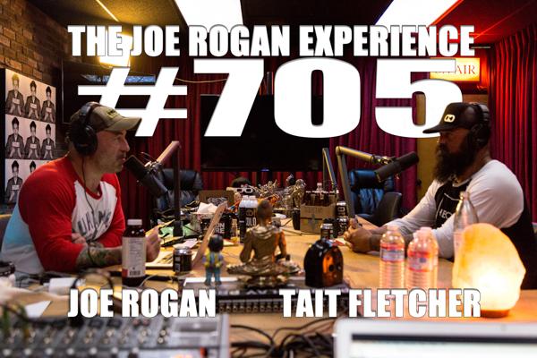 The Joe Rogan Experience #705 - Tait Fletcher