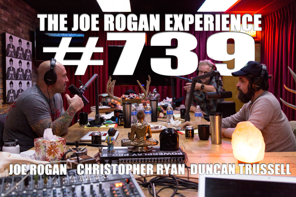 The Joe Rogan Experience #739 - Duncan Trussell & Christopher Ryan