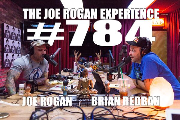 The Joe Rogan Experience #784 - Brian Redban