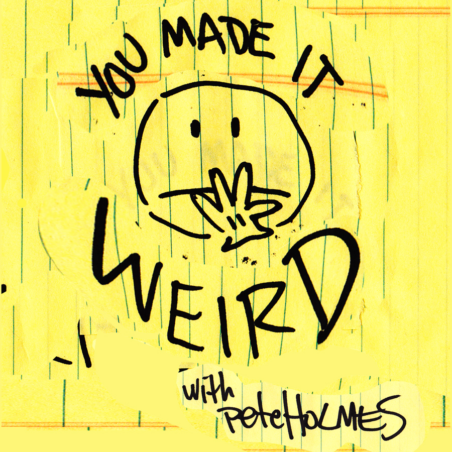 You Made It Weird with Pete Holmes