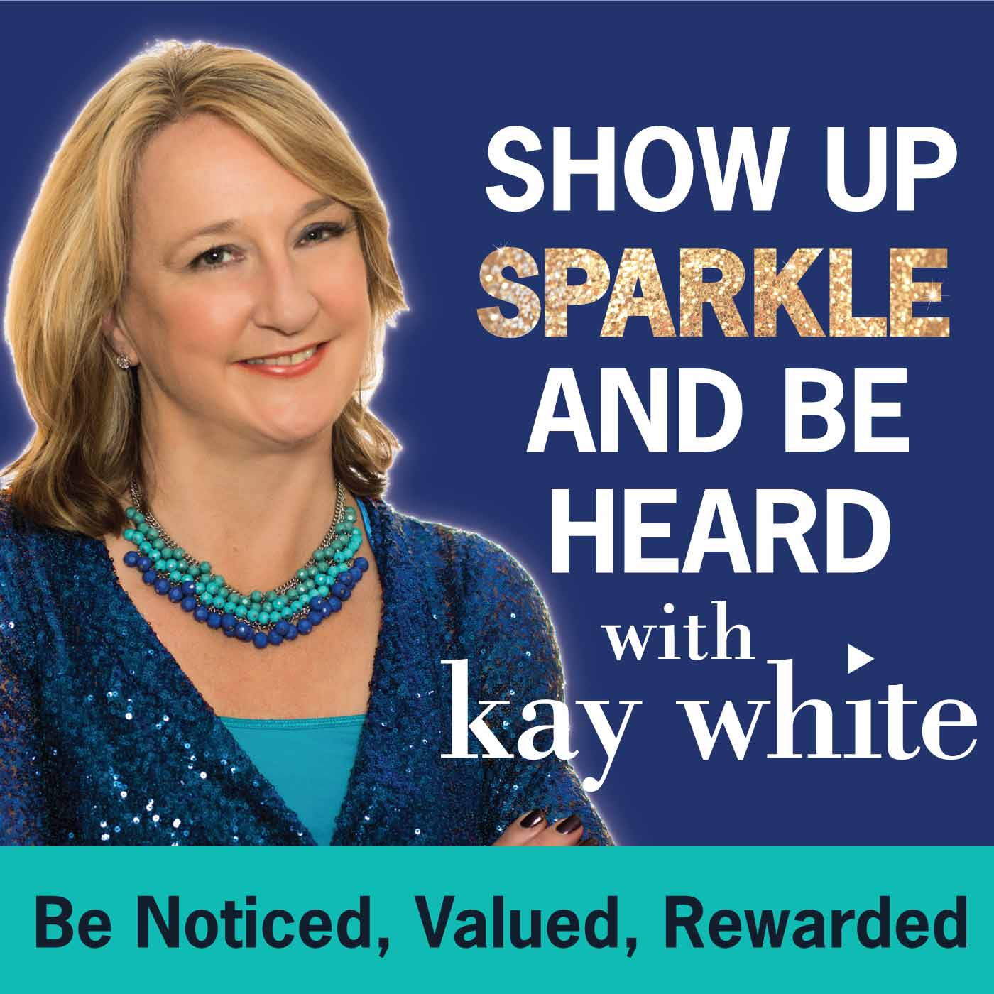 Show Up Sparkle & Be Heard At Work Podcast with Kay White