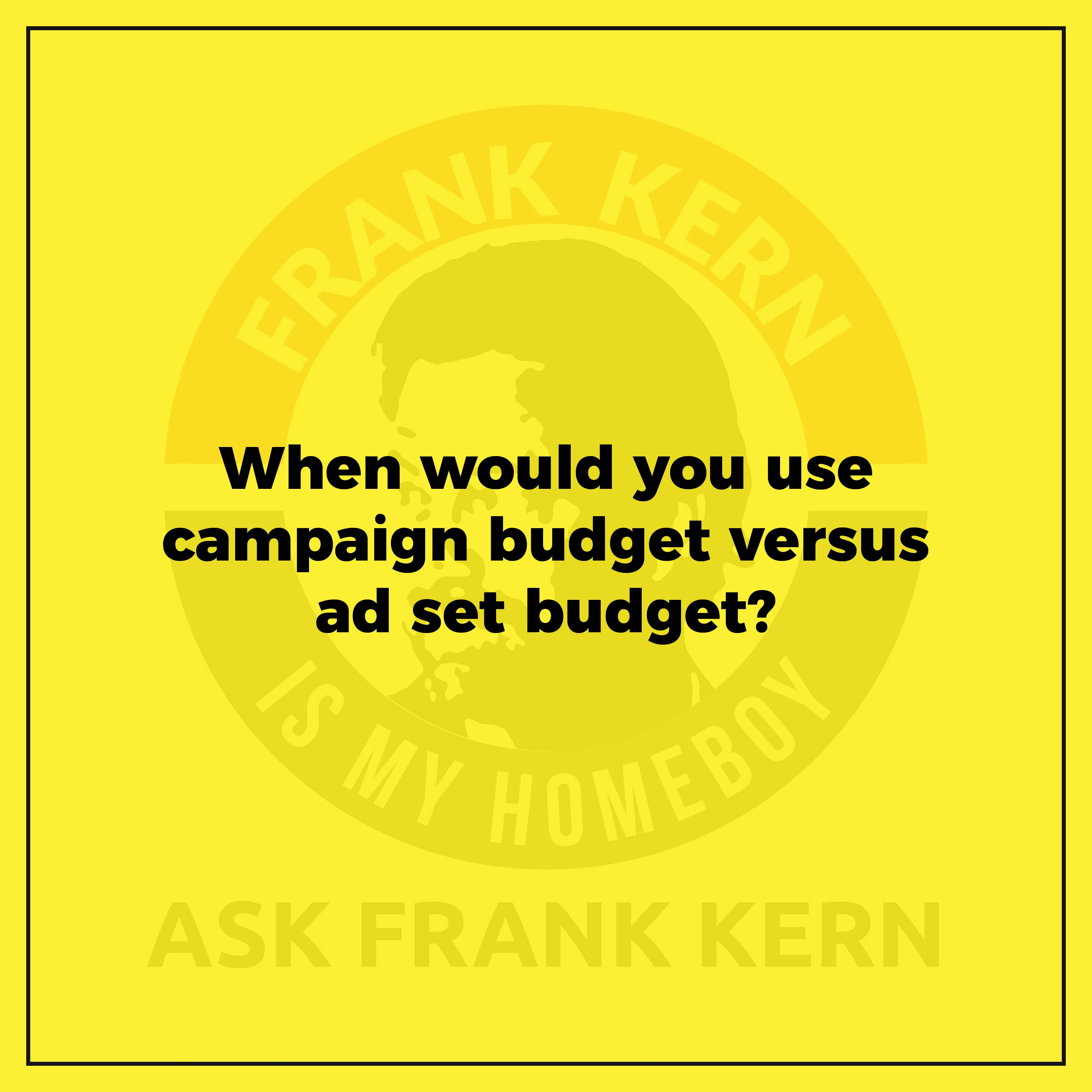 When would you use campaign budget versus ad set budget?