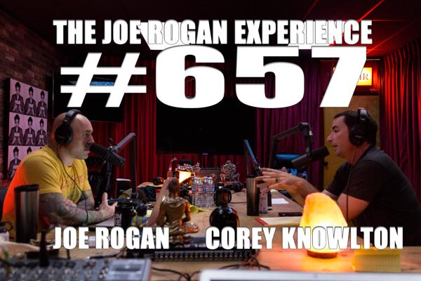 The Joe Rogan Experience #657 - Corey Knowlton