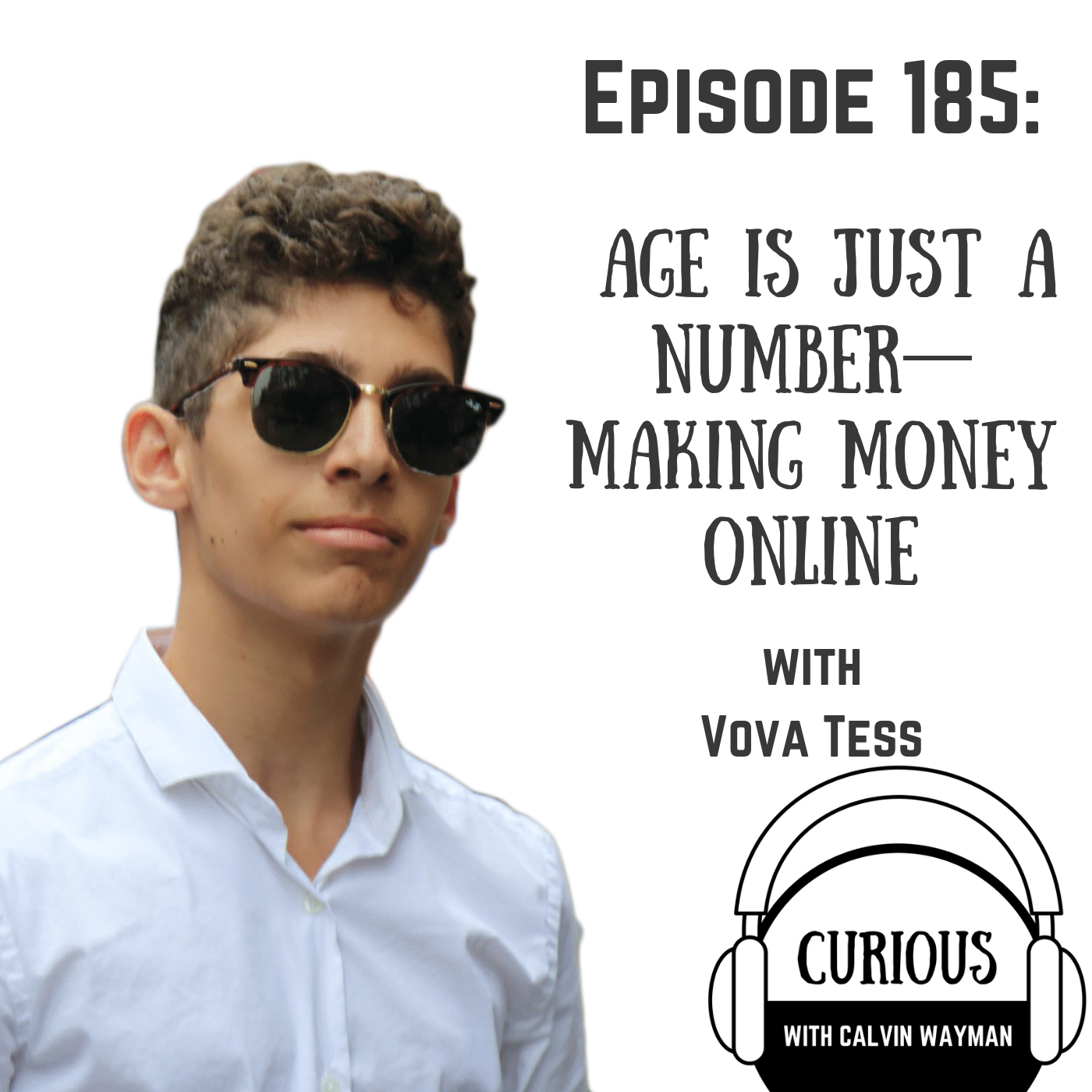 Ep185-Age Is Just A Number—Making Money Online - With 17
