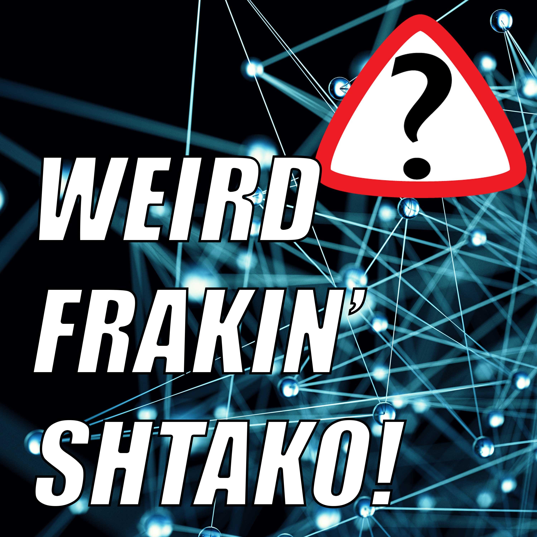 Weird Frakin' Shtako