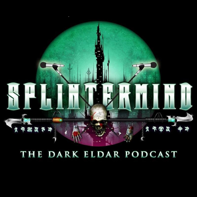 Splintermind: The Dark Eldar Podcast