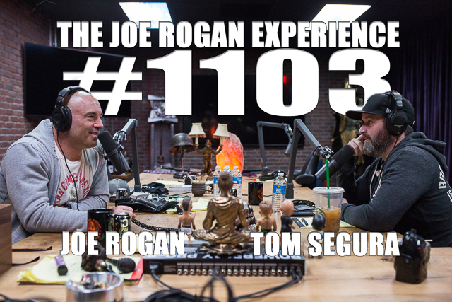 The Joe Rogan Experience #1103 - Tom Segura