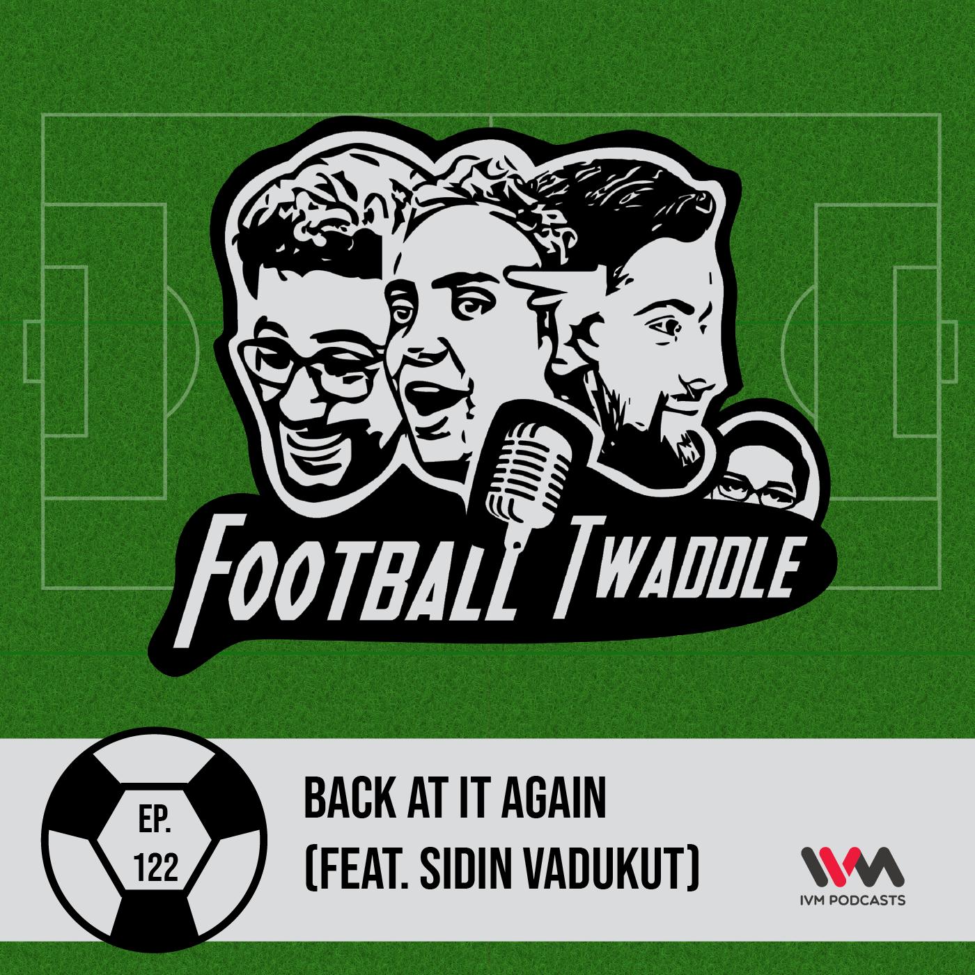 Football Twaddle: Back At It Again (Feat. Sidin Vadukut)