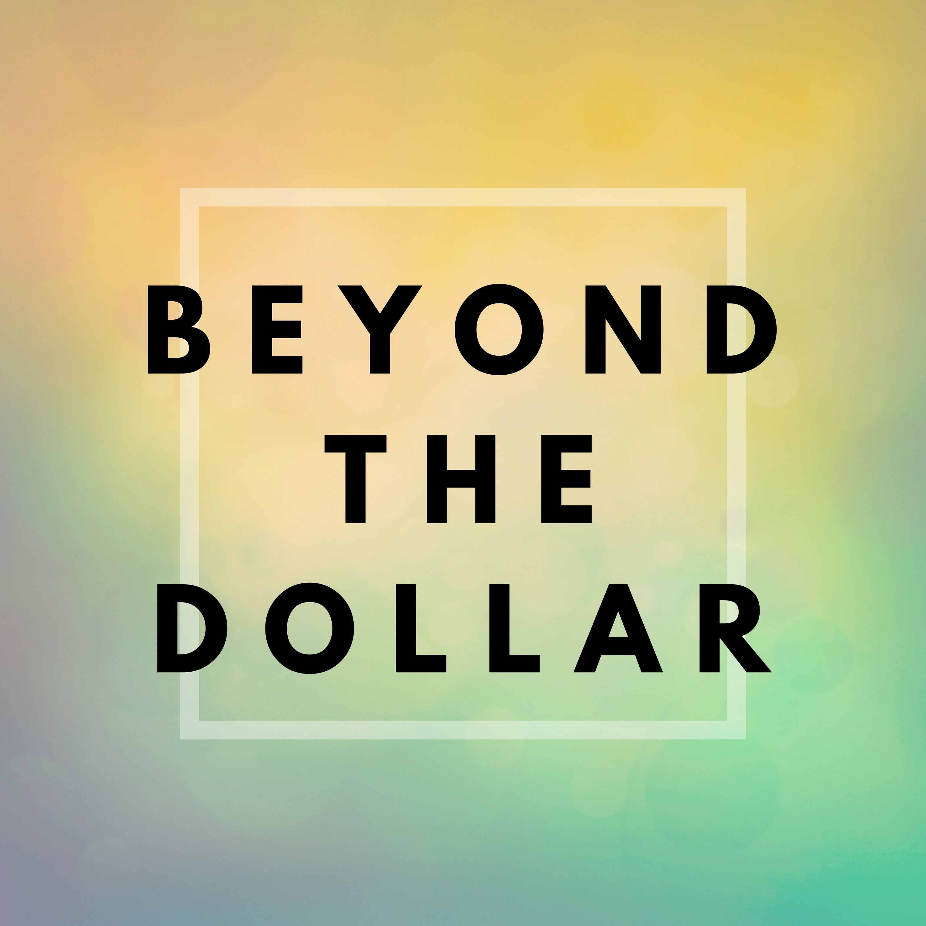 Beyond The Dollar: Conversations on How Money Affects Your Well-Being