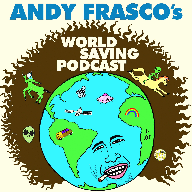 Andy Frasco's World Saving Podcast | Podbay