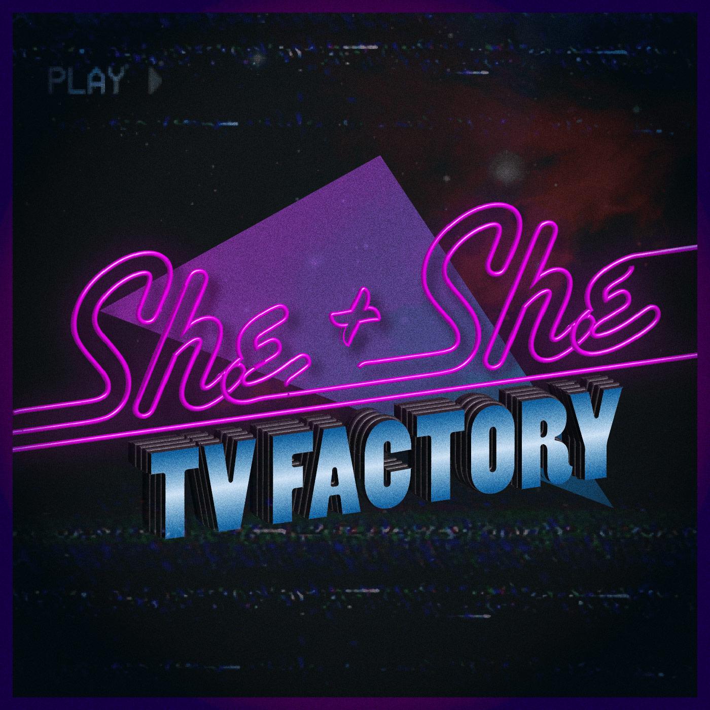 She + She TV Factory