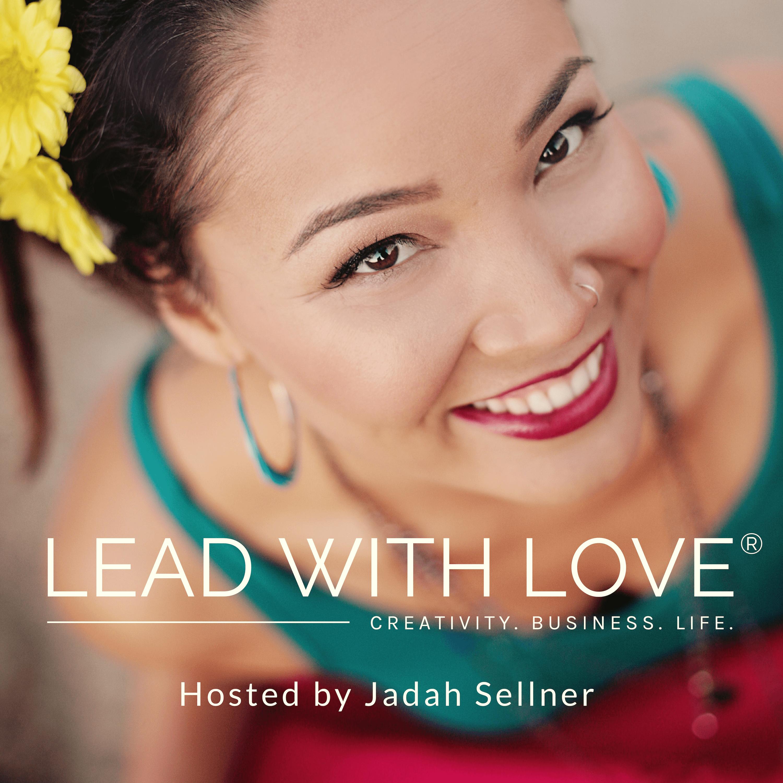 Lead with Love: Creativity, Business & Life with Jadah