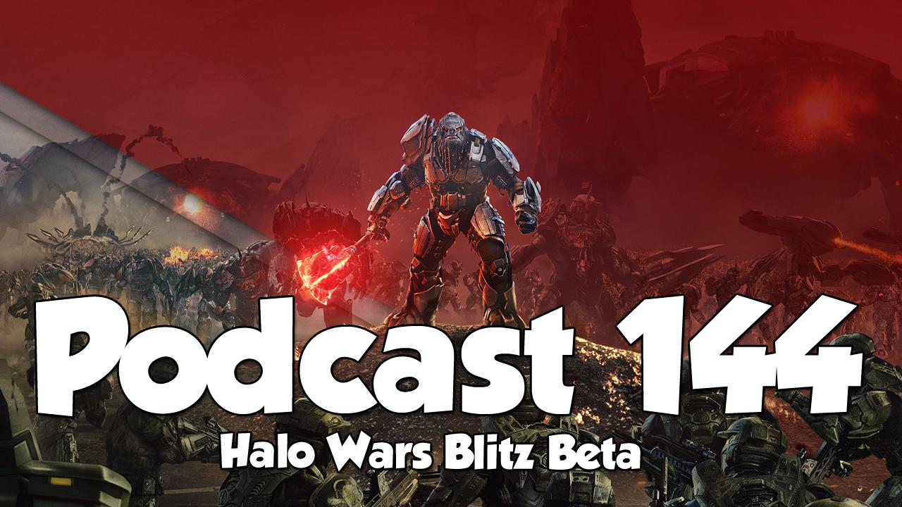 Podcast 144: Halo Wars Blitz Beta | XoneBros: A Positive