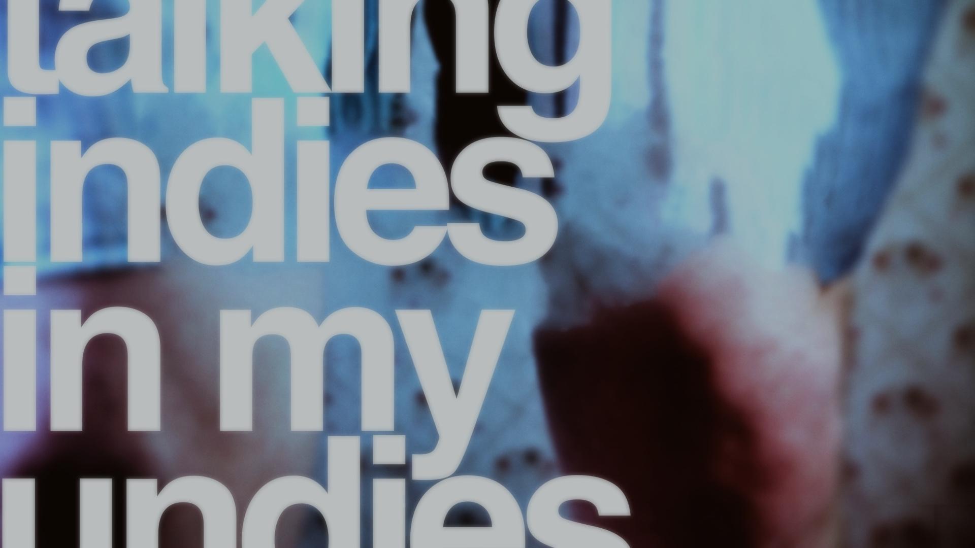 Talking Indies in my Undies