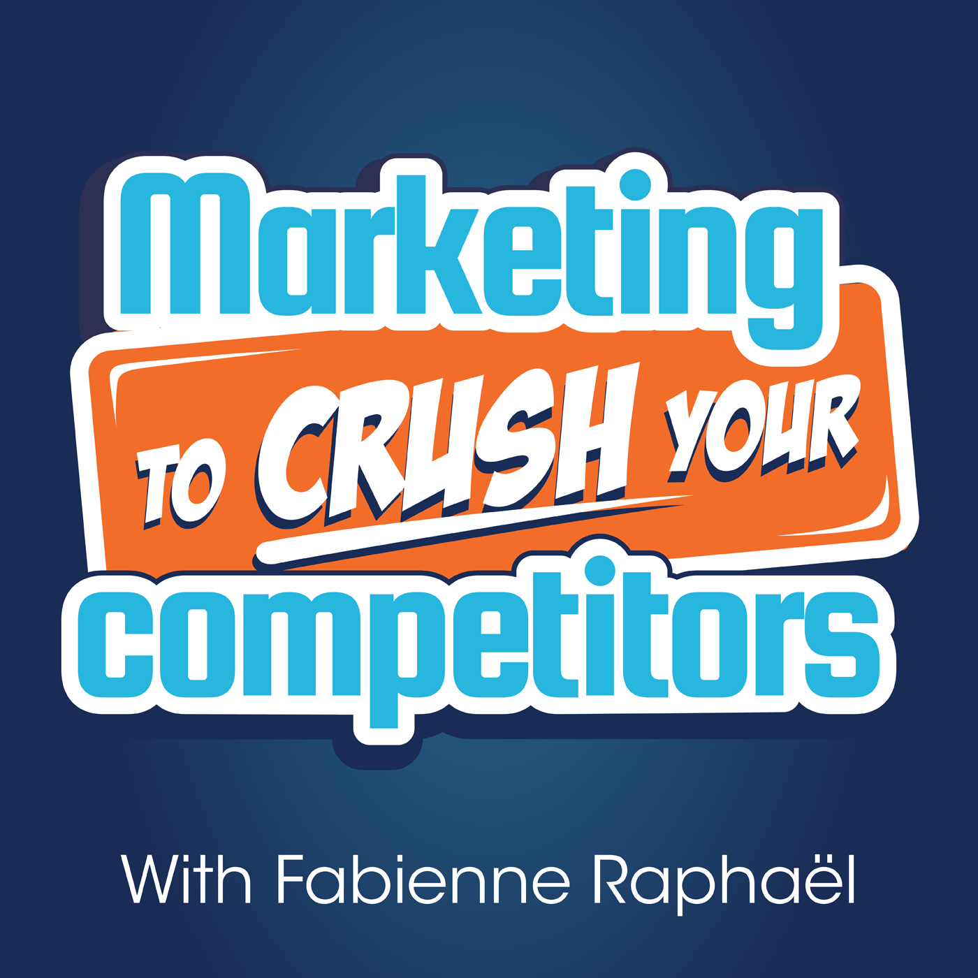 Marketing To Crush Your Competitors: Online Business - Marketing Strategies - Fabienne Raphaël
