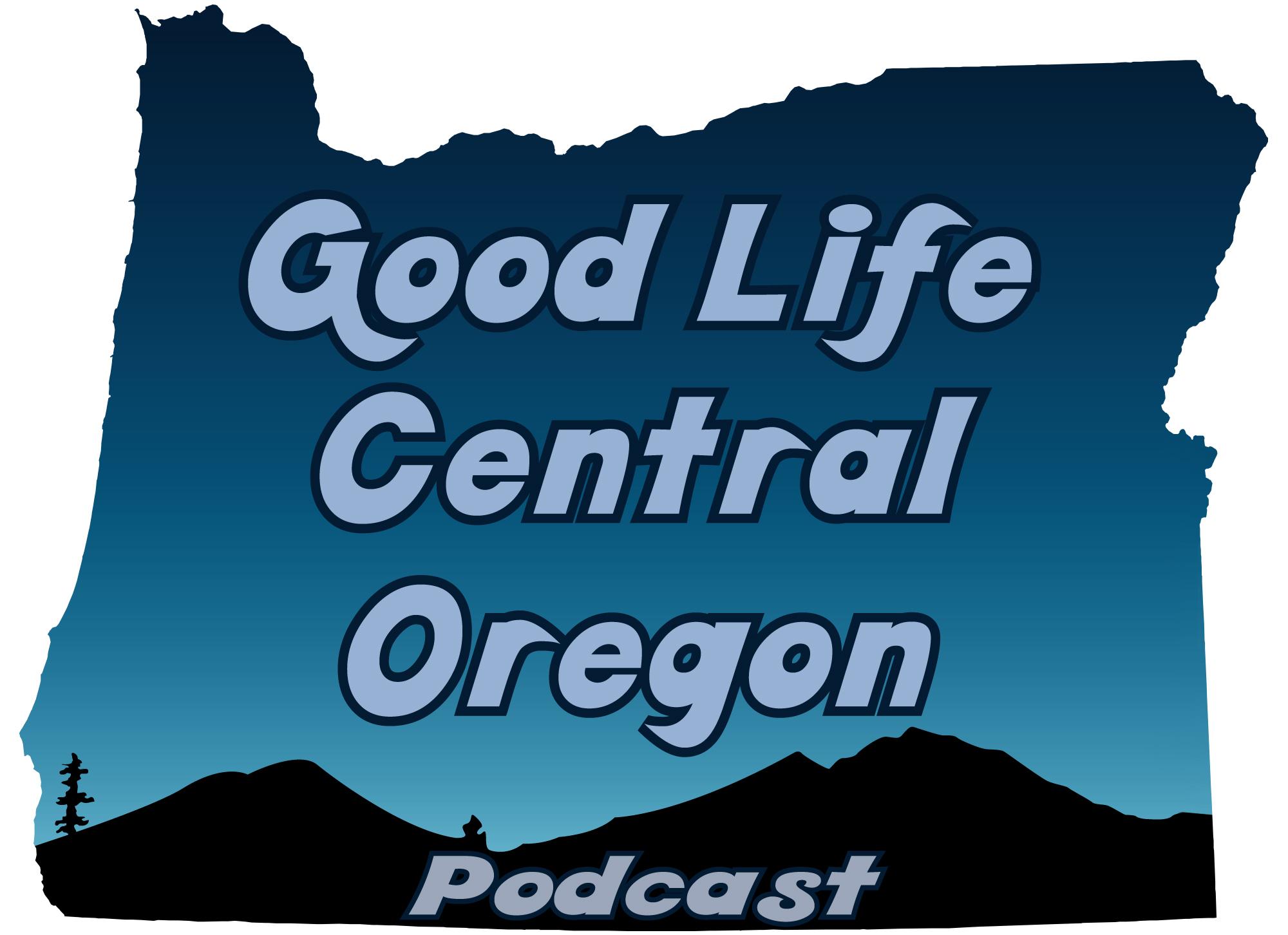 Good Life Central Oregon Podcast